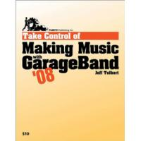 TidBITS Publishing algemene utilitie: TidBITS Publishing, Inc. Take Control of Making Music with GarageBand '08 - eBook .....