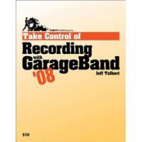 TidBITS Publishing algemene utilitie: TidBITS Publishing, Inc. Take Control of Recording with GarageBand '08 - eBook .....
