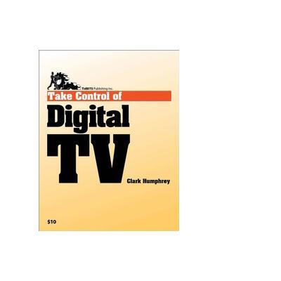 Tidbits publishing boek: TidBITS Publishing, Inc. Take Control of Digital TV - eBook (PDF)