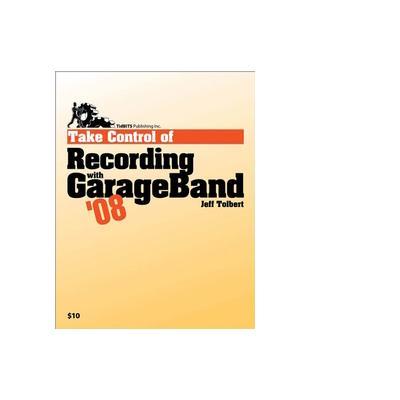 Tidbits publishing boek: TidBITS Publishing, Inc. Take Control of Recording with GarageBand '08 - eBook (PDF)