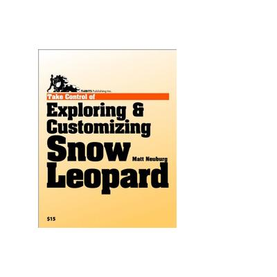 "Tidbits publishing boek: TidBITS Publishing, Inc. Take Control of Exploring "" Customizing Snow Leopard - eBook (PDF)"
