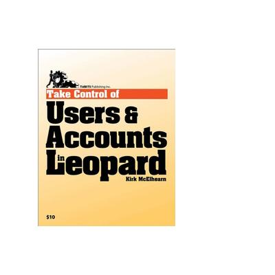 "Tidbits Publishing TidBITS Publishing, Inc. Take Control of Users "" Accounts in Leopard - eBook (PDF)"